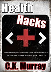 Health Hacks - 46 Hacks to Improve Your Mood, Boost Your Performance, and Guarantee a Longer, Healthier, More Vibrant Life: (Health & Fitness, Natural ... Living, Stress Management) (English Edition)