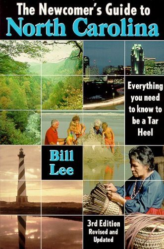The Newcomer's Guide to North Carolina: Everything You Need to Know to Be a Tar Heel by Bill Lee (2001-12-01)