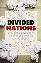 Divided Nations: Why global governance is failing, and what we can do about it by Ian Goldin (2014-06-24)