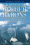 The Myth of the Robber Barons: A New Look at the Rise of Big Business in America by Burton W. Folsom (1991-12-24)