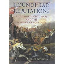 Roundhead Reputations: The English Civil War and the Passions of Posterity by Blair Worden (2001-11-01)