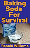 Baking Soda For Survival: The Top Critical Home DIY Uses For Baking Soda In A Life-Or-Death Survival Or Disaster Scenario