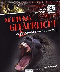 Achtung, gefährlich!: Die 99 bedrohlichsten Tiere der Welt