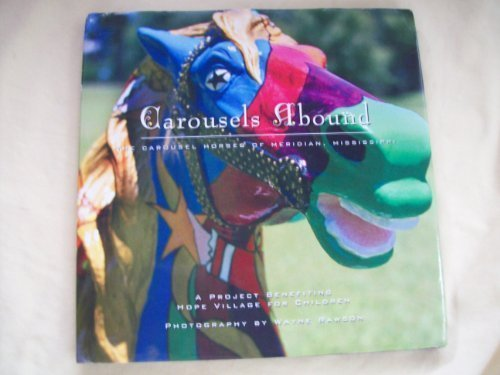 Carousels Abound: The Carousel Horses of Meridian, Mississippi : A Project Benefiting Hope Village for Children por Wayne Rawson