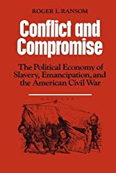 Conflict and Compromise: The Political Economy of Slavery, Emancipation and the American Civil War by Roger L. Ransom (1989-09-29)