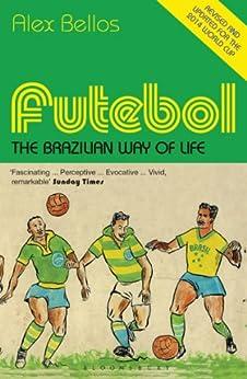 Futebol: The Brazilian Way of Life - Updated Edition von [Bellos, Alex]