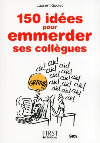 Petit Livre de - 150 idées pour emmerder ses collègues par Laurent GAULET