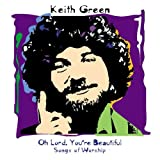 Songtexte von Keith Green - Oh Lord, You're Beautiful: Songs of Worship