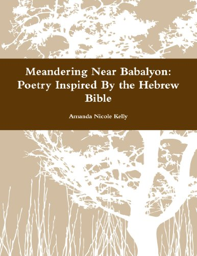 Meandering Near Babalyon: Poetry Inspired By the Hebrew Bible