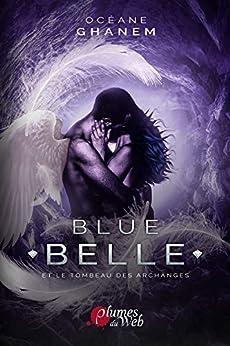 Blue Belle et le Tombeau des Archanges: Tome 3 par [Ghanem, Océane]