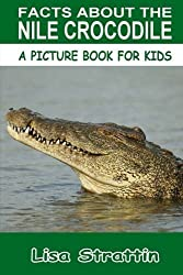 Facts About The Nile Crocodile (A Picture Book For Kids, Vol 118) by Lisa Strattin (2016-07-24)