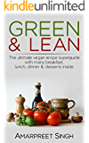 Green & Lean: A Vegan's Paradise: The Ultimate Vegan Recipe Superguide With Many Breakfast, Lunch, Dinner & Desserts Inside (English Edition)