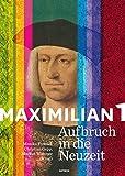 Maximilian I.: Aufbruch in die Neuzeit - Monika Frenzel, Christian Gepp, Markus Wimmer