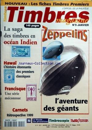 TIMBRES MAGAZINE [No 9] du 01/01/2001 - les fiches timbres premiers la saga des timbres en ocean indien hawai, l'histoire etonnantes des 1ers classiques francisque, une serie meconnue carnets, retrospective 1999 zeppelins, l'aventure des geants