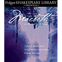Macbeth: Fully Dramatized Audio Edition (Folger Shakespeare Library Presents)