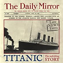 Titanic: The Unfolding Story as told by The Daily Mirror by Richard Havers (2011-11-01)