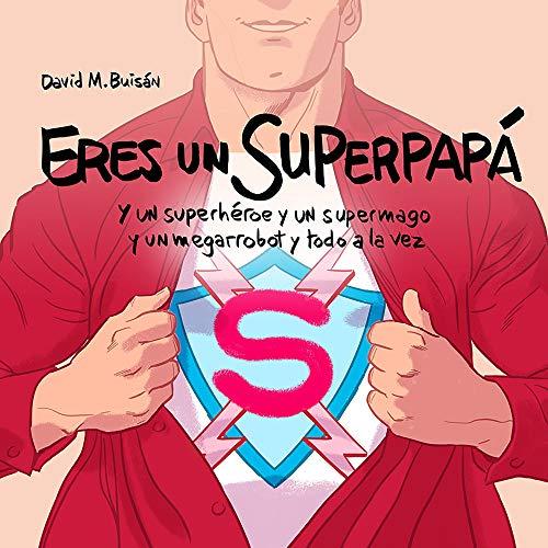 Eres un superpapá: Y un superhéroe y un supermago y un megarrobot y todo a la vez (Pequeños libros)