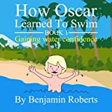 How Oscar Learned To Swim: Gaining water confidence: Volume 1