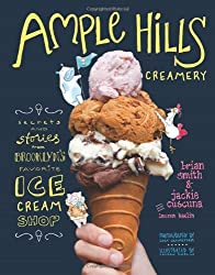 Ample Hills Creamery: Secrets and Stories from Brooklyn???s Favorite Ice Cream Shop by Brian Smith (2014-04-15)