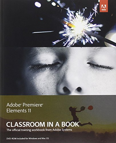 Adobe Premiere Elements 11 Classroom in a Book [With DVD ROM] (Premiere 11 Adobe)
