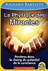 La physique des miracles - Pénétrez dans le champ du potentiel de la conscience.