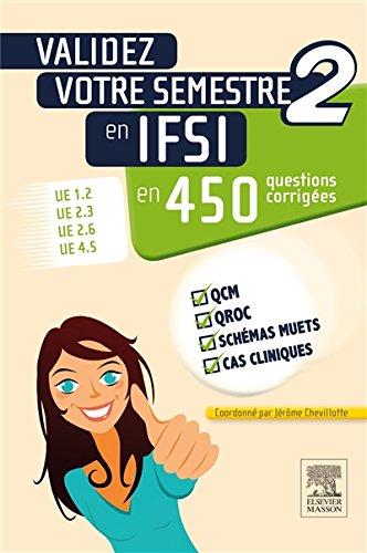 Validez votre semestre 2 en IFSI en 450 questions corrigées: UE 1.2, UE 2.3, UE 2.6, UE 4.5