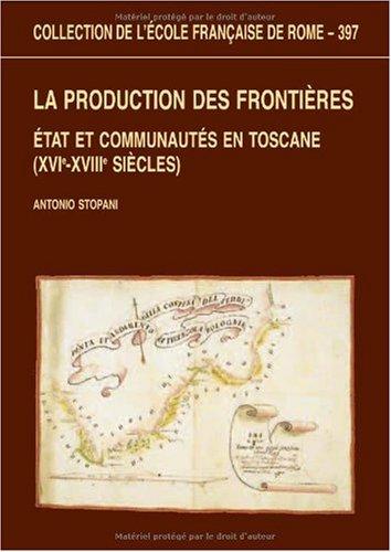La production des frontières : Etat et communautés en Toscane (XVIe-XVIIIe siècles)
