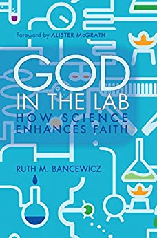 God in the Lab: How science enhances faith by [Bancewicz, Ruth M]