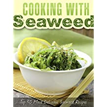 Cooking with Seaweed: A Seaweed Cookbook with the Top 50 Most Delicious Seaweed Recipes (Superfood Recipes 16) (English Edition)