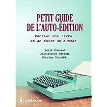 Petit guide de l'auto-édition: Publier son livre et en faire un succès
