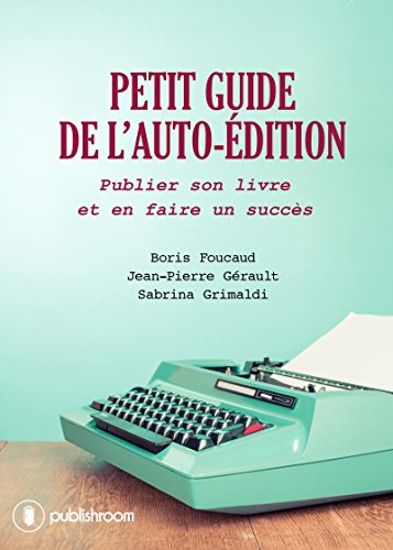 Petit guide de l'auto-dition: Publier son livre et en faire un succs