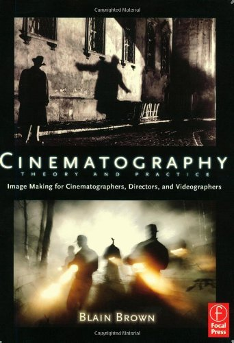 Cinematography: Theory and Practice: Image Making for Cinematographers, Directors, and Videographers by Blain Brown (2002-10-22)