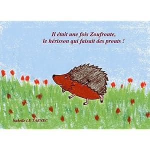 Il etait une fois Zoufroute, le herisson qui faisait des prouts ! (6-8 ans): Le respect (Des livres pour reflechir avec nos enfants sur le sens de la vie. Contes educatifs (6- 8 ans), Band 1)