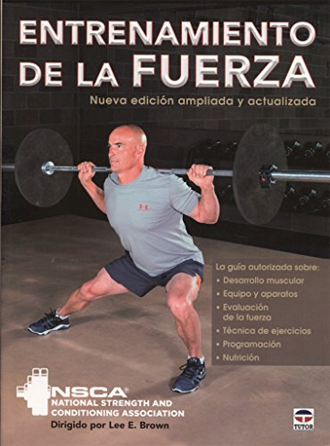Entrenamiento de la fuerza. Nueva edición ampliada y actualizada por NSCA National Strength and Conditioning Association