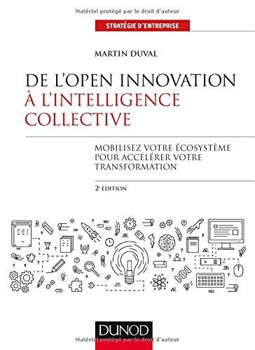 De l'Open Innovation à l'Intelligence Collective - 2e éd.: Mobilisez votre écosystème pour accélérer votre transformation par Martin Duval