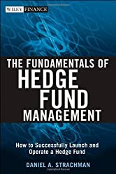 The Fundamentals of Hedge Fund Management: How to Successfully Launch and Operate a Hedge Fund (Wiley Finance) by Daniel A. Strachman (2007-02-02)