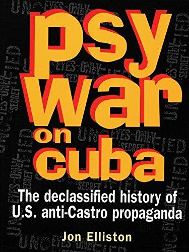 Psywar on Cuba: Declassified History of U.S. Anti-Castro Propaganda (40 Years of the Cuban Revolution : 1959-99)