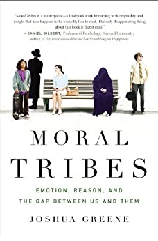 Moral Tribes: Emotion, Reason and the Gap Between Us and Them by [Greene, Joshua]