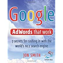 Google Adwords That Work: 7 secrets to cashing in with the world's no.1 search engine: 7 Secrets to Cashing in with the No.1 Search Engine (52 Brilliant Ideas) by Smith, Jon (2008) Paperback