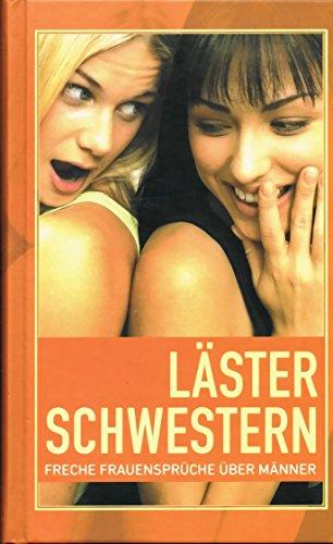 Läster Schwestern. Freche Frauensprüche über Männer