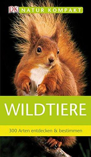 Wildtiere: 300 Arten entdecken und bestimmen (Natur kompakt)