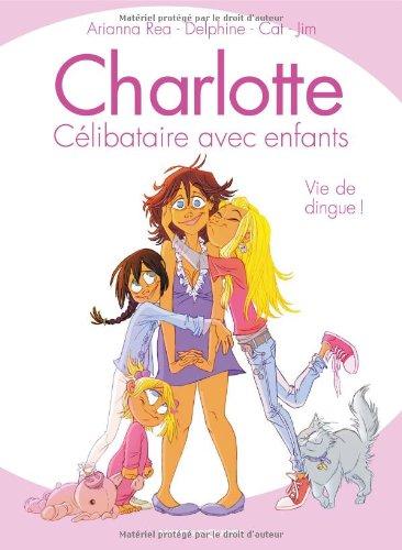 Charlotte, célibataire avec enfants : Vie de dingue !