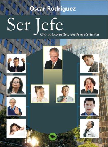 Ser Jefe. Una guía práctica, desde la sistémica. por OSCAR RODRIGUEZ