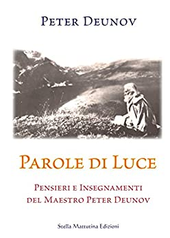 Parole di Luce: Pensieri e Insegnamenti del Maestro Peter Deunov di [Deunov, Peter]