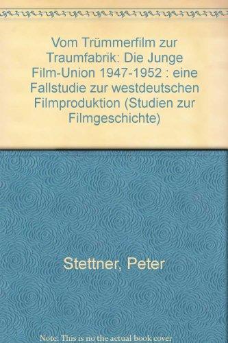 Vom Trümmerfilm zur Traumfabrik: DieJunge Film-Union 1947-1952