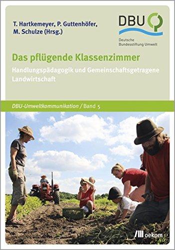 Das pflügende Klassenzimmer: Handlungspädagogik und Gemeinschaftsgetragene Landwirtschaft (DBU)