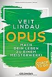 Coach to go OPUS: Mach dein Leben zu einem Meisterwerk! - Veit Lindau