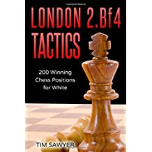 London 2.Bf4 Tactics: 200 Winning Chess Positions for White (Chess Tactics for White, Band 1)