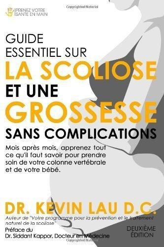 Guide essentiel sur la scoliose et une grossesse sans complications (2e dition): Mois aprs mois, apprenez tout ce qu'il faut savoir pour prendre ... vertbrale et de votre bb. (French Edition)