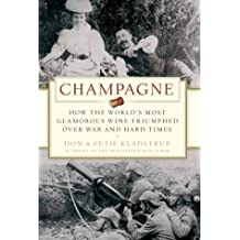 Champagne: How the World's Most Glamorous Wine Triumphed Over War and Hard Times by Don Kladstrup (2006-03-17)
